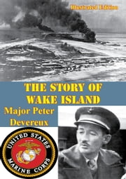 The Story of Wake Island [Illustrated Edition] ebook by James P. S. Devereux Colonel U.S.M.C.
