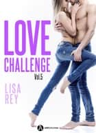 Love Challenge Vol. 5 ebook by Lisa Rey