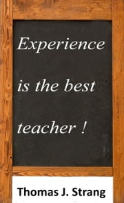 Experience Is The Best Teacher ebook by Thomas J. Strang