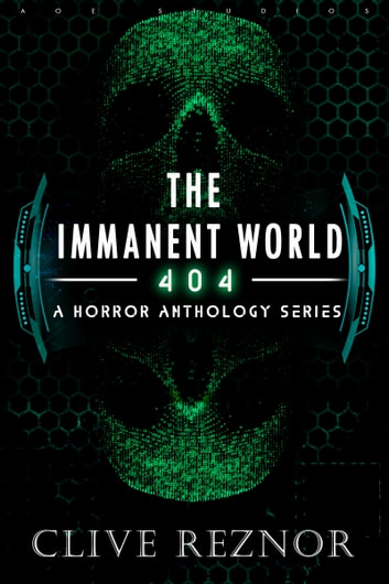 The Immanent World: 404 - A Horror Anthology Series - Dark Sci Fi Short Stories ebook by Clive Reznor