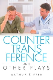 COUNTERTRANSFERENCE and Other Plays ebook by Arthur Ziffer