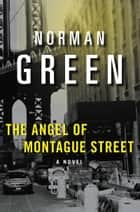 The Angel of Montague Street - A Novel ebook by Norman Green