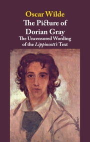 The Picture of Dorian Gray - A Reconstruction of the Uncensored Wording of the Lippincott's Text ebook by Oscar Wilde,Jörg W. Rademacher