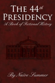 The 44th Presidency - A book of Fictional History ebook by Seth, Nikhil