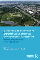 European and International Experiences of Strategic Environmental Assessment - Recent progress and future prospects ebook by Barry Sadler, Jiří Dusík