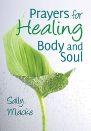 Prayers for Healing Body and Soul ebook by Sally Macke