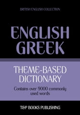 Theme-based dictionary British English-Greek - 9000 words ebook by Andrey Taranov