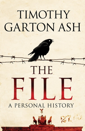 The File - A Personal History ebook by Timothy Garton Ash