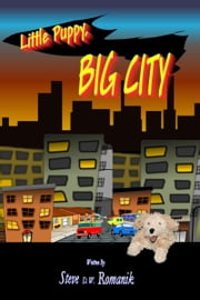 Little Puppy, Big City ebook by Steve D. W. Romanik
