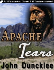 Apache Tears ebook by John Duncklee