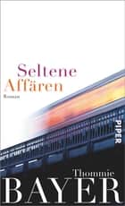 Seltene Affären - Roman ebook by Thommie Bayer