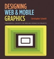 Designing Web and Mobile Graphics - Fundamental concepts for web and interactive projects ebook by Christopher Schmitt
