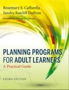 Planning Programs for Adult Learners - A Practical Guide ebook by Rosemary S. Caffarella, Sandra Ratcliff Daffron, Ronald M. Cervero