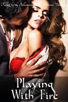 Playing With Fire (Falling for the Billionaire Part 2) ebook by Victoria Villeneuve