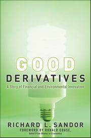 Good Derivatives - A Story of Financial and Environmental Innovation ebook by Richard L Sandor,Ronald Coase