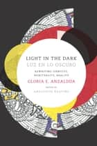 Light in the Dark/Luz en lo Oscuro - Rewriting Identity, Spirituality, Reality ebook by AnaLouise Keating, Gloria Anzaldúa