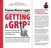 Getting a Grip 2 - Clarity, Creativity and Courage for the World We Really Want ebook by Frances Moore Lappé