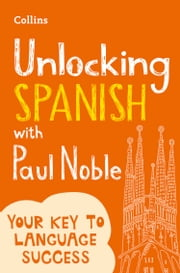 Unlocking Spanish with Paul Noble ebook by Paul Noble