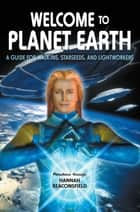 Welcome to Planet Earth - A Guide for Walk-Ins, Starseeds, and Lightworkers ebook by Hannah Beaconsfield