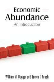 Economic Abundance - An Introduction ebook by William M. Dugger,James T. Peach