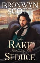 The Rake Most Likely To Seduce - A Regency Romance ebook by Bronwyn Scott