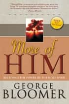 More of Him - Receiving the Power of the Holy Spirit ebook by George Bloomer