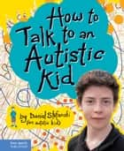 How to Talk to an Autistic Kid ebook by Daniel Stefanski