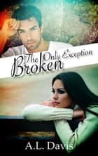 The Only Exception - Broken, #1 ebook by A.L. Davis