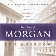 The House of Morgan - An American Banking Dynasty and the Rise of Modern Finance audiobook by Ron Chernow