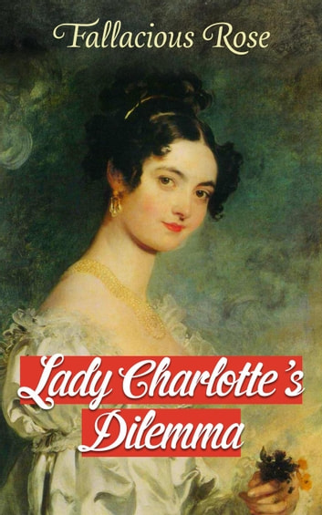 Lady Charlotte's Dilemma ebook by Fallacious Rose