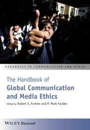 The Handbook of Global Communication and Media Ethics, 2 Volume Set ebook by Robert S. Fortner,P. Mark Fackler
