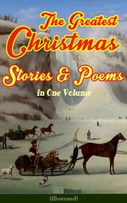 The Greatest Christmas Stories & Poems in One Volume (Illustrated) - 150+ Tales, Poems & Carols: Silent Night, Ring Out Wild Bells, The Gift of the Magi, The Mistletoe Bough, A Christmas Carol, A Letter from Santa Claus, The Fir Tree, The The Christmas Angel… ebook by Louisa May Alcott,O. Henry,Mark Twain,Beatrix Potter,Charles Dickens,Emily Dickinson,Walter Scott,Hans Christian Andersen,Selma Lagerlöf,Fyodor Dostoevsky,Anthony Trollope,Brothers Grimm,L. Frank Baum,George MacDonald,Leo Tolstoy,Henry van Dyke,E. T. A. Hoffmann,Harriet Beecher Stowe,Clement Moore,Edward Berens,William Dean Howells,Henry Wadsworth Longfellow,William Wordsworth,Alfred Lord Tennyson,William Butler Yeats,Clement Moore