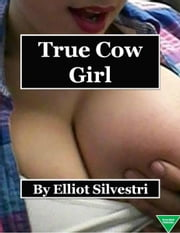 True Cow Girl ebook by Elliot Silvestri