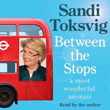 Between the Stops - The View of My Life from the Top of the Number 12 Bus: the long-awaited memoir from the star of QI and The Great British Bake Off audiobook by Sandi Toksvig