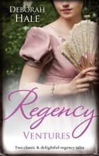 Regency Ventures/A Gentleman Of Substance/The Wedding Wager ebook by Deborah Hale