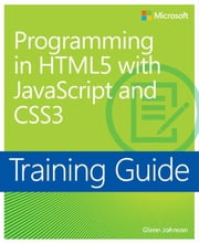 Training Guide Programming in HTML5 with JavaScript and CSS3 (MCSD) ebook by Glenn Johnson