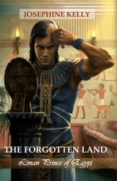 The Forgotten Land - Liman Prince of Egypt - Part I ebook by Josephine Kelly