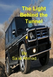 The Light Behind the Tunnel ebook by Sa'id Ahmad