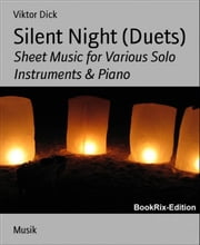 Silent Night (Duets) - Sheet Music for Various Solo Instruments & Piano ebook by Viktor Dick
