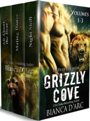 Grizzly Cove - Volumes 1-3 Box Set ebook by Bianca D'Arc