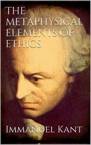 The Metaphysical Elements of Ethics ebook by Immanuel Kant,Immanuel Kant