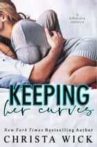 Keeping Her Curves ebook by Christa Wick