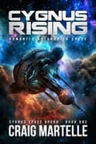 Cygnus Rising - Cygnus Space Opera, #1 ebook by Craig Martelle