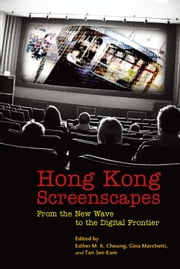 Hong Kong Screenscapes - From the New Wave to the Digital Frontier ebook by Esther M. K. Cheung,Gina Marchetti,See-Kam Tan