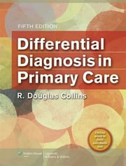 Differential Diagnosis in Primary Care ebook by R. Douglas Collins
