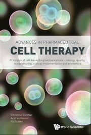 Advances in Pharmaceutical Cell Therapy - Principles of Cell-Based Biopharmaceuticals ebook by Christine Günther,Andrea Hauser,Ralf Huss