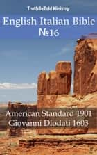 English Italian Bible №16 - American Standard 1901 - Giovanni Diodati 1603 ebook by TruthBeTold Ministry, Joern Andre Halseth, Giovanni Diodati