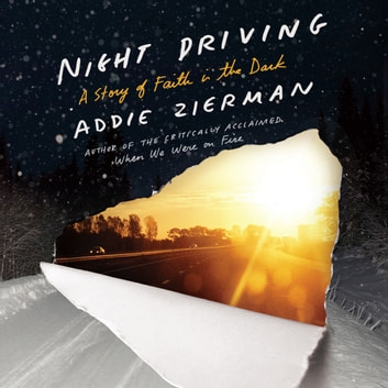 Night Driving - A Story of Faith in the Dark audiobook by Addie Zierman