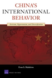 China's International Behavior - Activism, Opportunism, and Diversification ebook by Evan S. Medeiros
