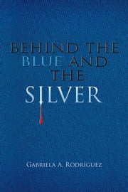 Behind the Blue and the Silver ebook by Gabriela A. Rodríguez